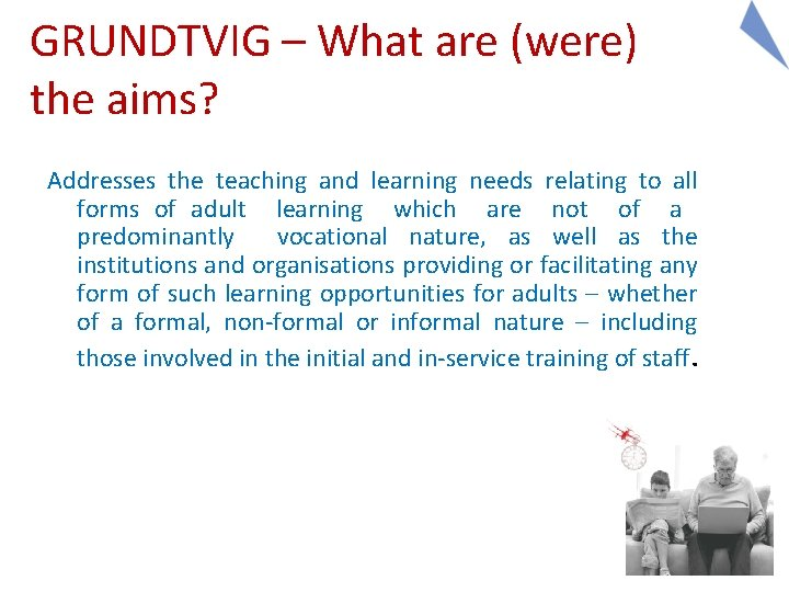 GRUNDTVIG – What are (were) the aims? Addresses the teaching and learning needs relating