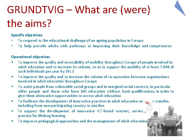 GRUNDTVIG – What are (were) the aims? Specific objectives • To respond to the