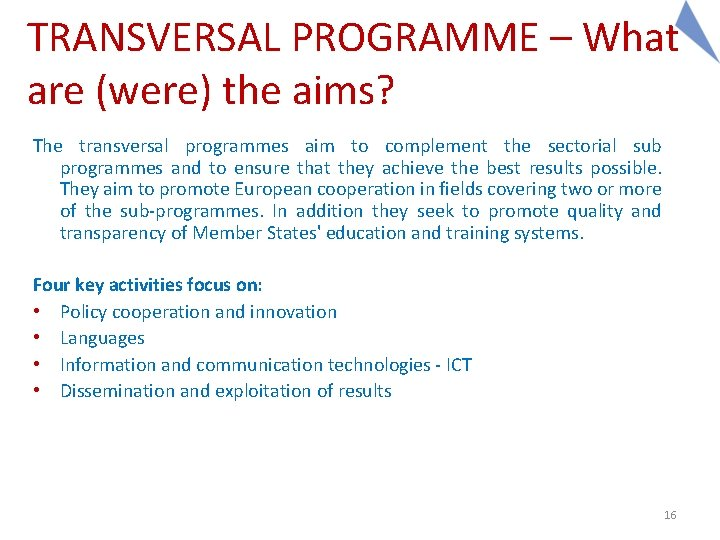 TRANSVERSAL PROGRAMME – What are (were) the aims? The transversal programmes aim to complement