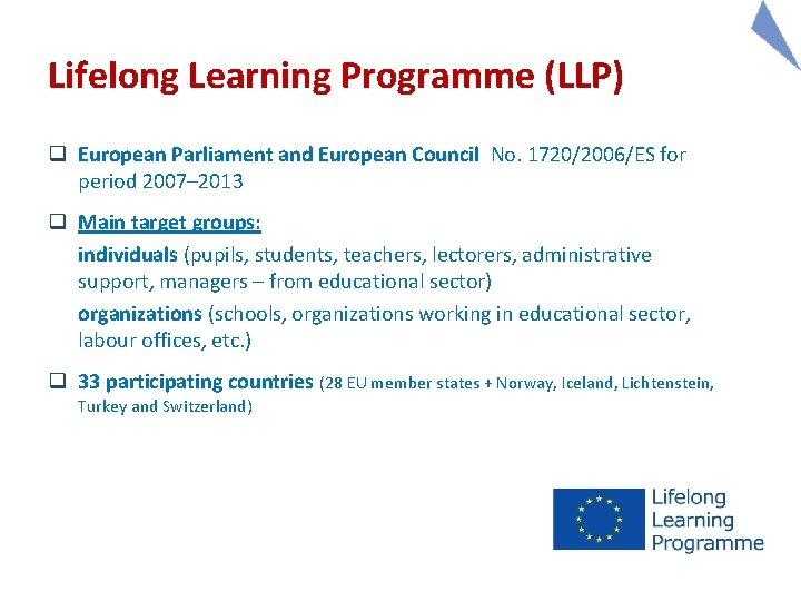 Lifelong Learning Programme (LLP) q European Parliament and European Council No. 1720/2006/ES for period