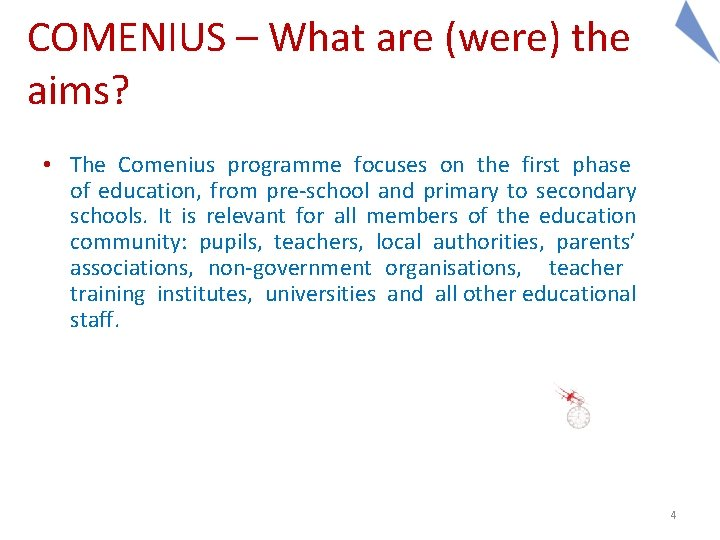 COMENIUS – What are (were) the aims? • The Comenius programme focuses on the