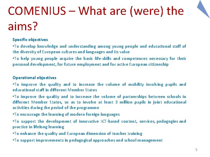 COMENIUS – What are (were) the aims? Specific objectives • To develop knowledge and