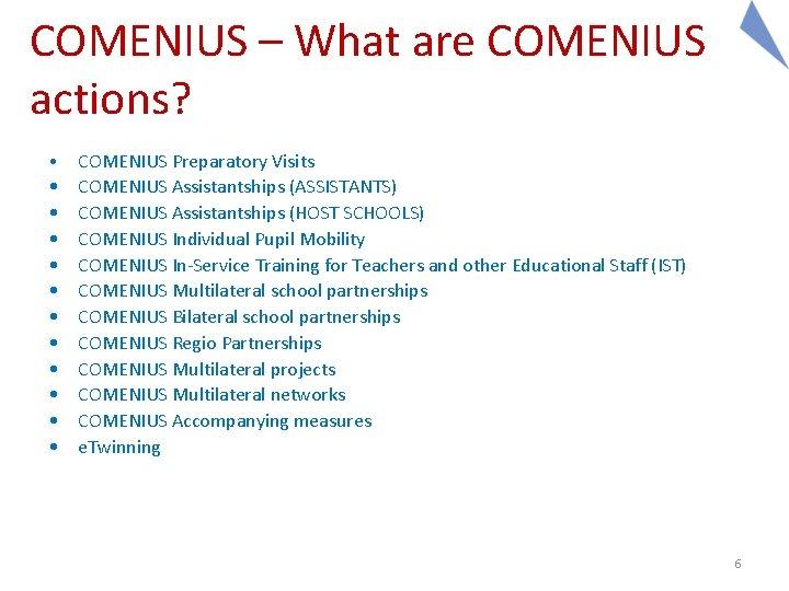COMENIUS – What are COMENIUS actions? • • • COMENIUS Preparatory Visits COMENIUS Assistantships