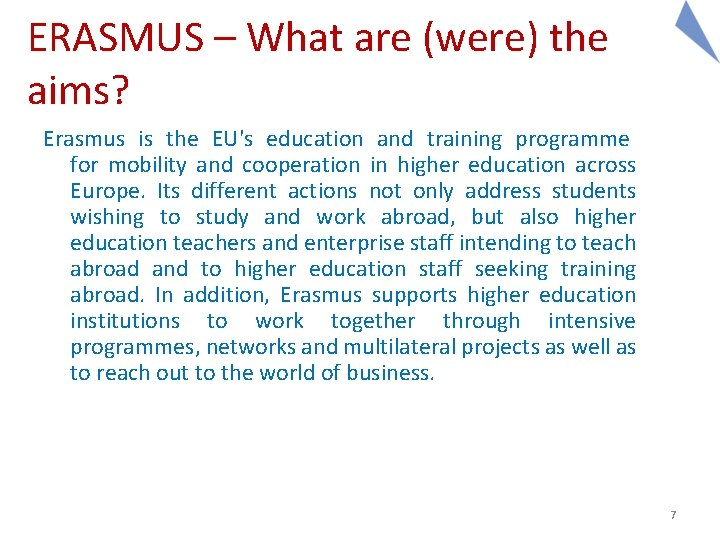 ERASMUS – What are (were) the aims? Erasmus is the EU's education and training