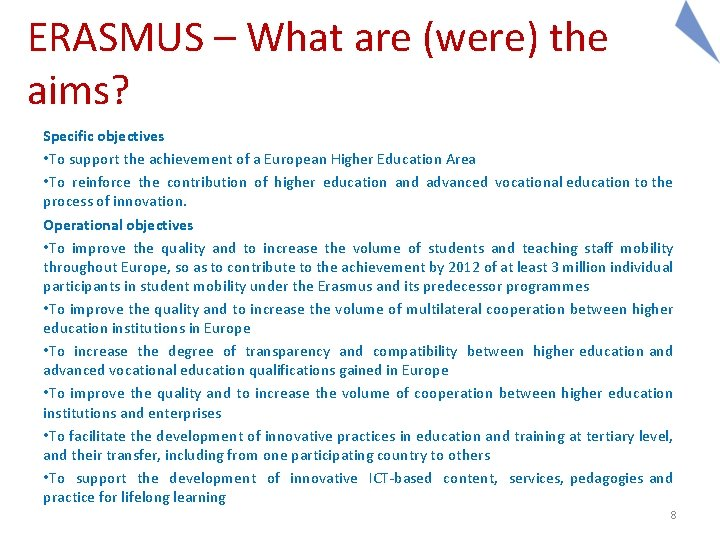 ERASMUS – What are (were) the aims? Specific objectives • To support the achievement