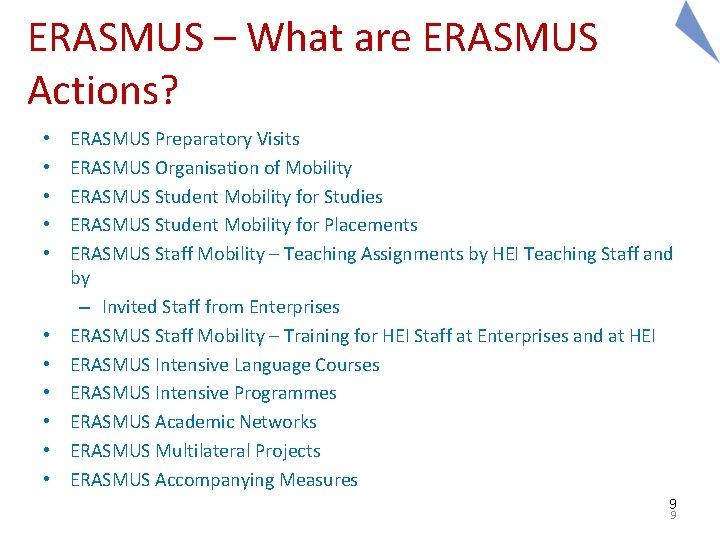 ERASMUS – What are ERASMUS Actions? • • • ERASMUS Preparatory Visits ERASMUS Organisation