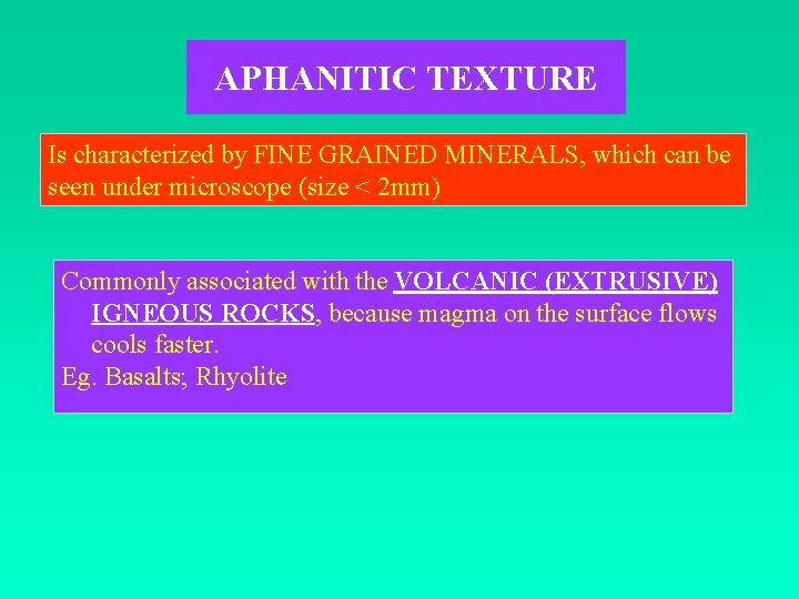 APHANITIC TEXTURE Is characterized by FINE GRAINED MINERALS, which can be seen under microscope