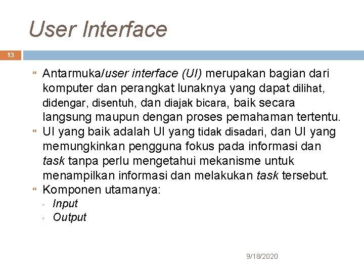 User Interface 13 Antarmuka/user interface (UI) merupakan bagian dari komputer dan perangkat lunaknya yang