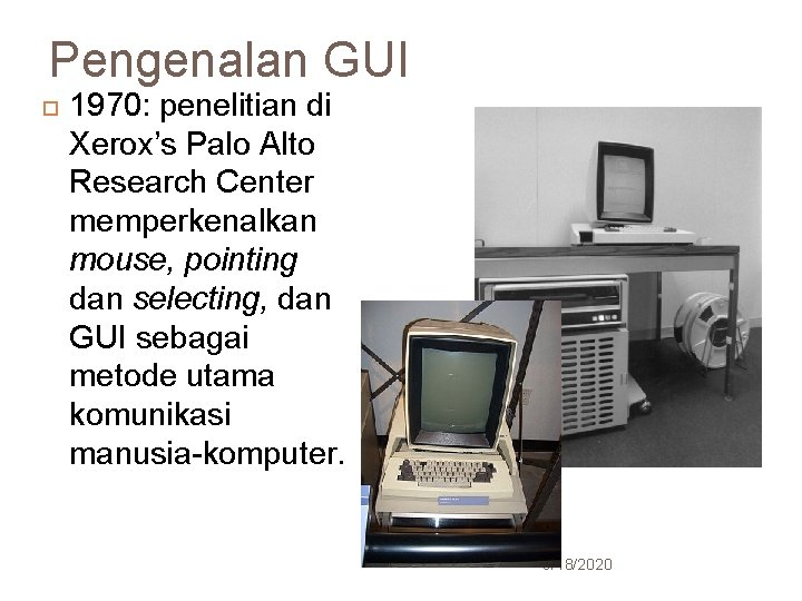 Pengenalan GUI 18 1970: penelitian di Xerox's Palo Alto Research Center memperkenalkan mouse, pointing