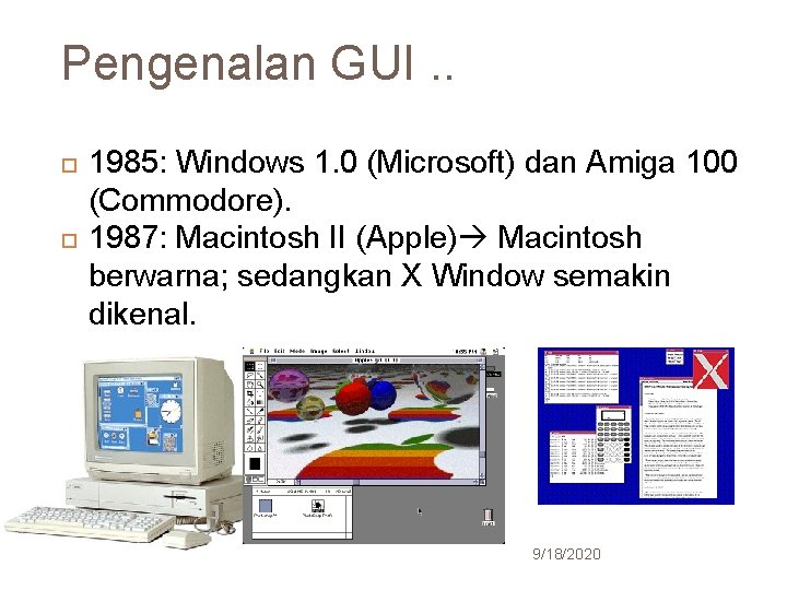 Pengenalan GUI. . 20 1985: Windows 1. 0 (Microsoft) dan Amiga 100 (Commodore). 1987: