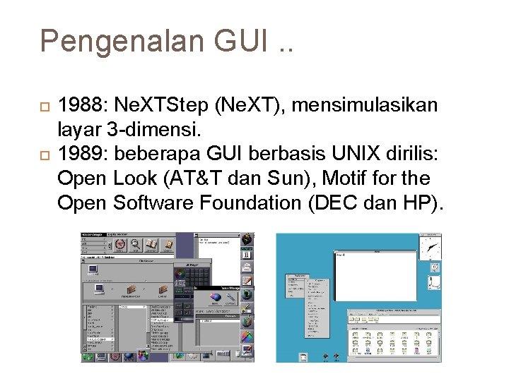 Pengenalan GUI. . 21 1988: Ne. XTStep (Ne. XT), mensimulasikan layar 3 -dimensi. 1989: