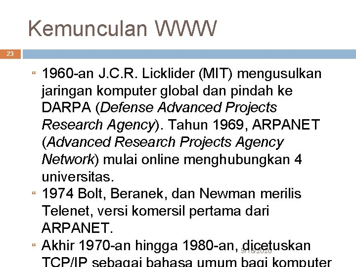 Kemunculan WWW 23 1960 -an J. C. R. Licklider (MIT) mengusulkan jaringan komputer global