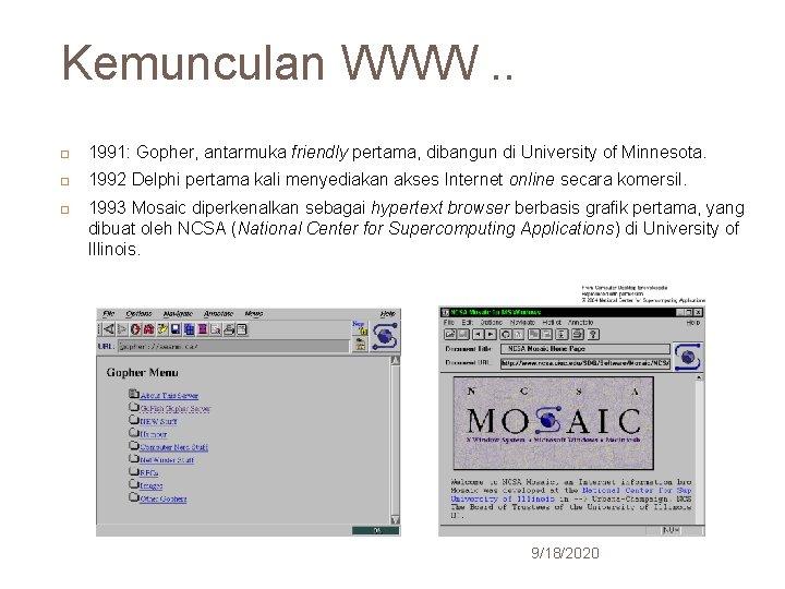 Kemunculan WWW. . 24 1991: Gopher, antarmuka friendly pertama, dibangun di University of Minnesota.