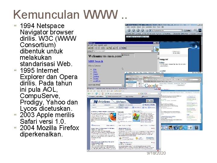 Kemunculan WWW. . 25 1994 Netspace Navigator browser dirilis. W 3 C (WWW Consortium)