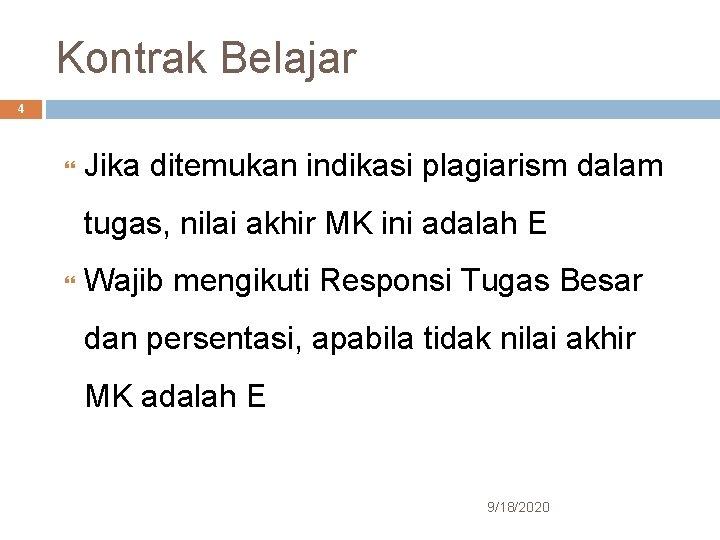 Kontrak Belajar 4 Jika ditemukan indikasi plagiarism dalam tugas, nilai akhir MK ini adalah