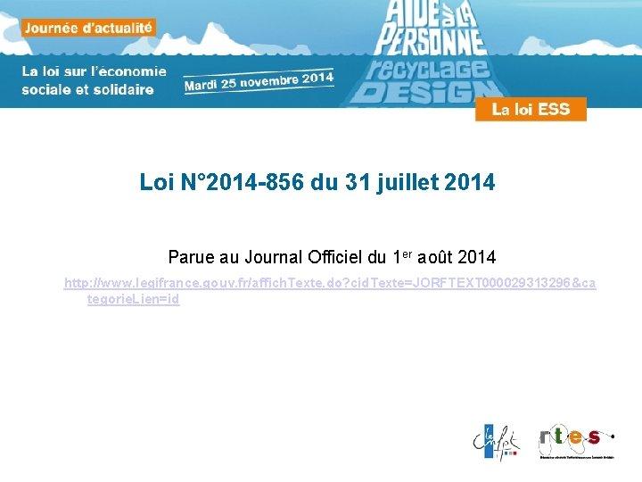 Loi N° 2014 -856 du 31 juillet 2014 Parue au Journal Officiel du 1