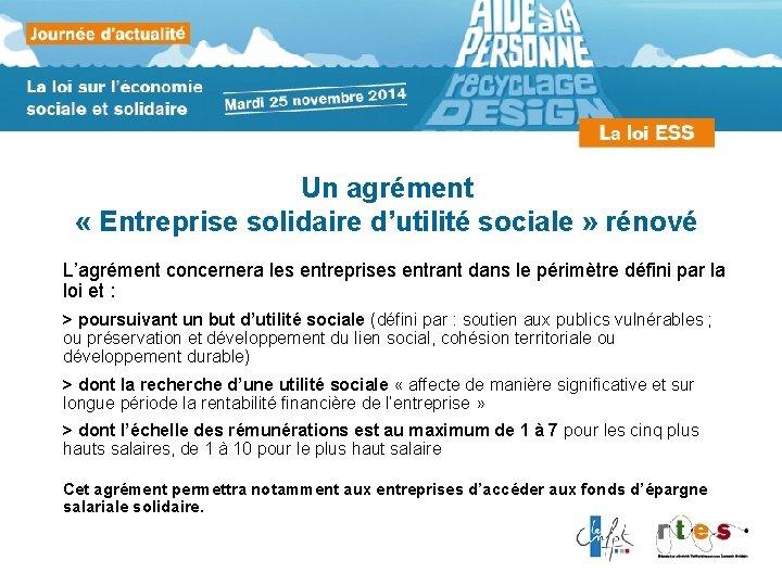 Un agrément « Entreprise solidaire d'utilité sociale » rénové L'agrément concernera les entreprises entrant