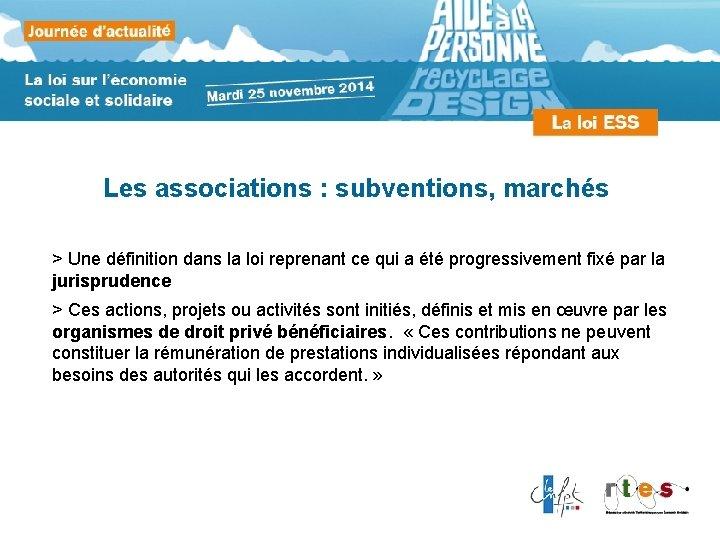 Les associations : subventions, marchés > Une définition dans la loi reprenant ce qui
