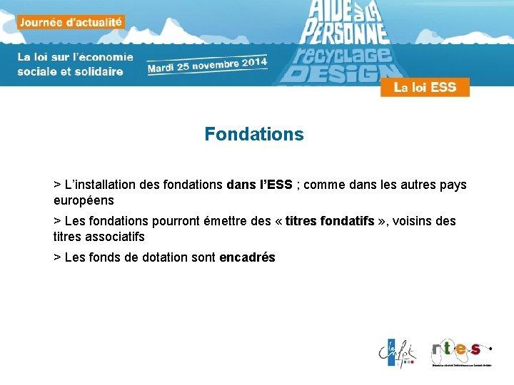 Fondations > L'installation des fondations dans l'ESS ; comme dans les autres pays européens