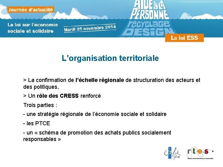 L'organisation territoriale > La confirmation de l'échelle régionale de structuration des acteurs et des