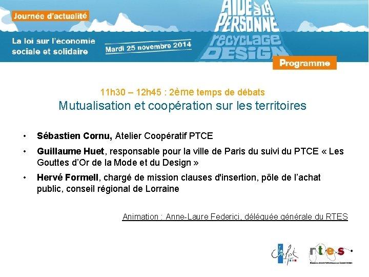 11 h 30 – 12 h 45 : 2ème temps de débats Mutualisation et