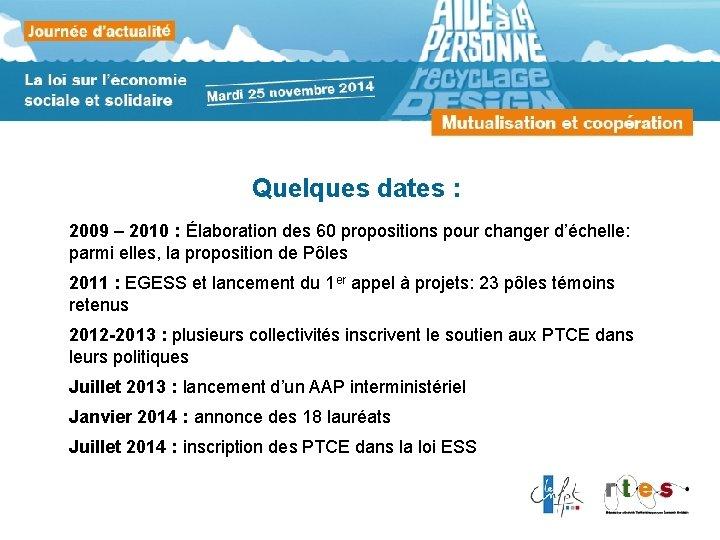 Quelques dates : 2009 – 2010 : Élaboration des 60 propositions pour changer d'échelle: