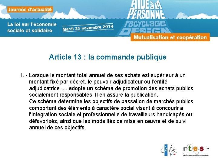 Article 13 : la commande publique I. - Lorsque le montant total annuel de