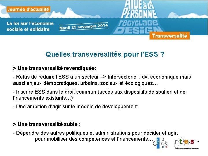 Quelles transversalités pour l'ESS ? > Une transversalité revendiquée: - Refus de réduire l'ESS