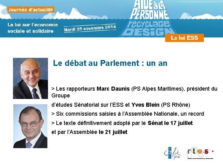 Le débat au Parlement : un an > Les rapporteurs Marc Daunis (PS Alpes