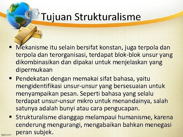 Tujuan Strukturalisme § Mekanisme itu selain bersifat konstan, juga terpola dan terorganisasi, terdapat blok-blok