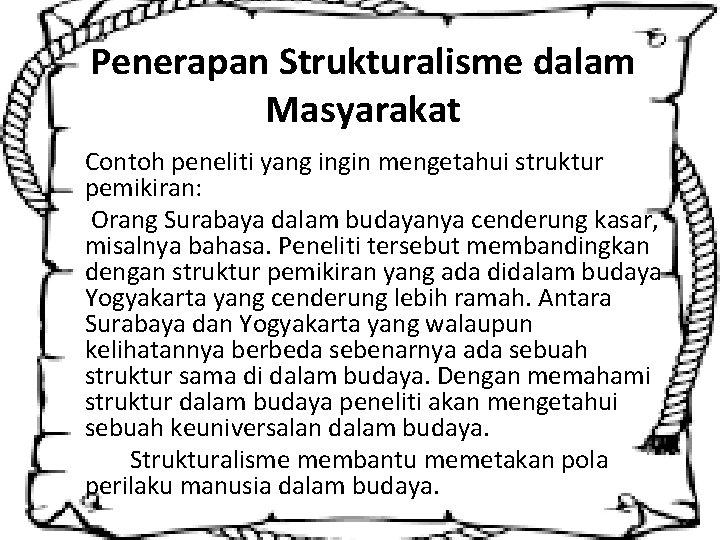 Penerapan Strukturalisme dalam Masyarakat Contoh peneliti yang ingin mengetahui struktur pemikiran: Orang Surabaya dalam