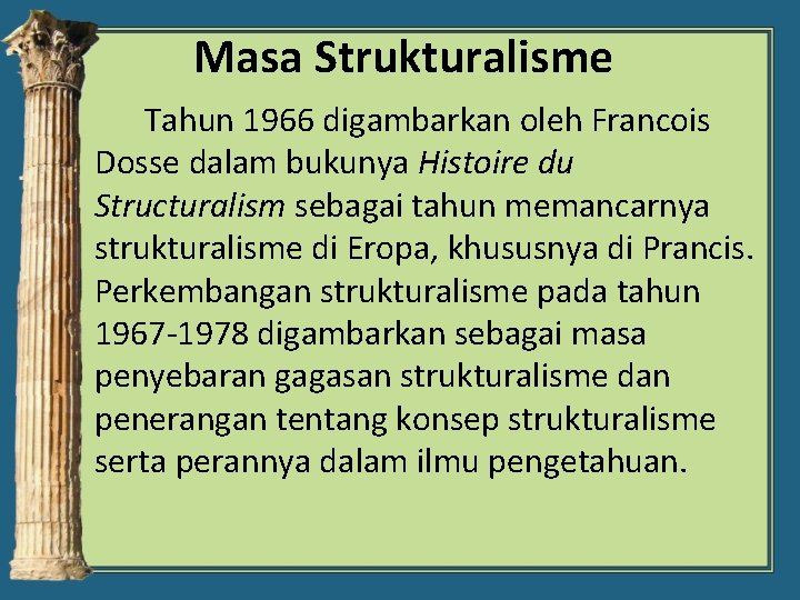 Masa Strukturalisme Tahun 1966 digambarkan oleh Francois Dosse dalam bukunya Histoire du Structuralism sebagai