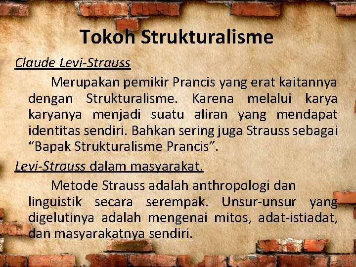Tokoh Strukturalisme Claude Levi-Strauss Merupakan pemikir Prancis yang erat kaitannya dengan Strukturalisme. Karena melalui