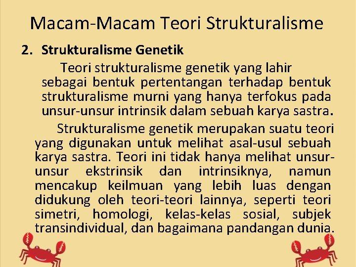 Macam-Macam Teori Strukturalisme 2. Strukturalisme Genetik Teori strukturalisme genetik yang lahir sebagai bentuk pertentangan
