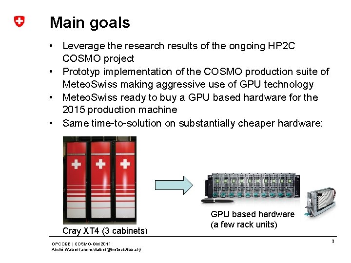 Main goals • Leverage the research results of the ongoing HP 2 C COSMO