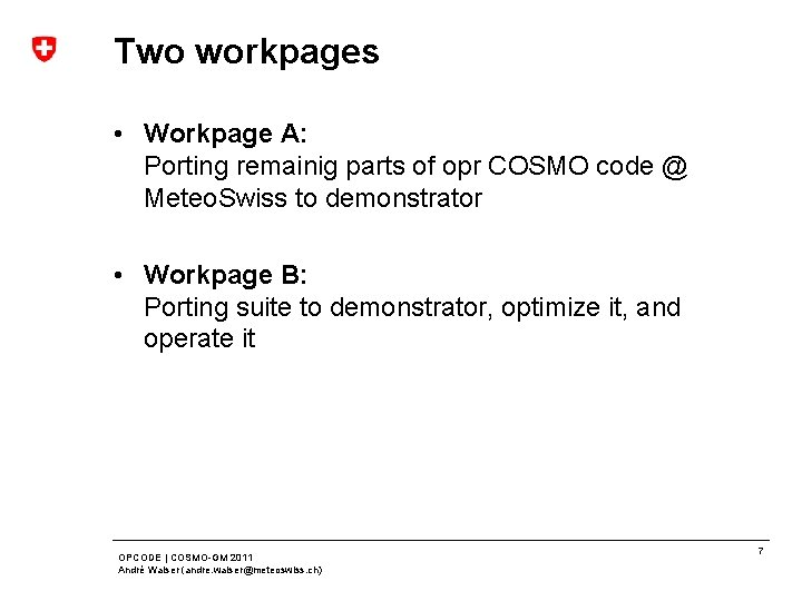 Two workpages • Workpage A: Porting remainig parts of opr COSMO code @ Meteo.