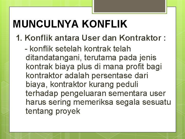 MUNCULNYA KONFLIK 1. Konflik antara User dan Kontraktor : - konflik setelah kontrak telah