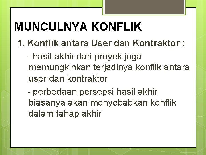 MUNCULNYA KONFLIK 1. Konflik antara User dan Kontraktor : - hasil akhir dari proyek