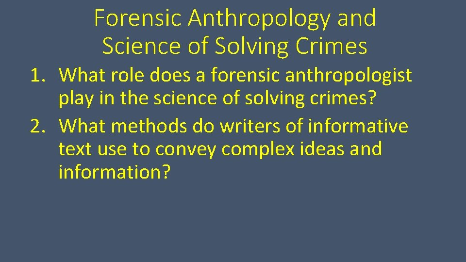 Forensic Anthropology and Science of Solving Crimes 1. What role does a forensic anthropologist