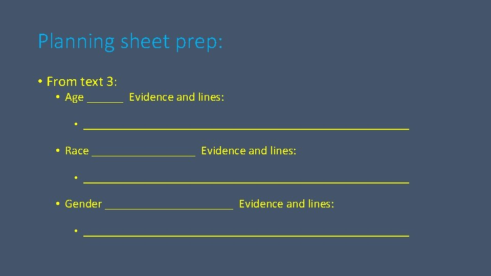 Planning sheet prep: • From text 3: • Age ______ Evidence and lines: •
