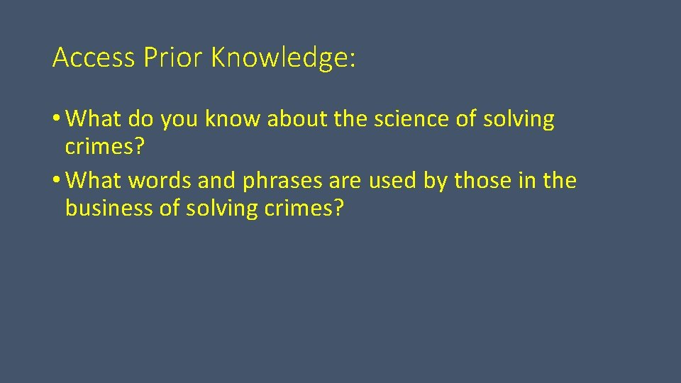 Access Prior Knowledge: • What do you know about the science of solving crimes?