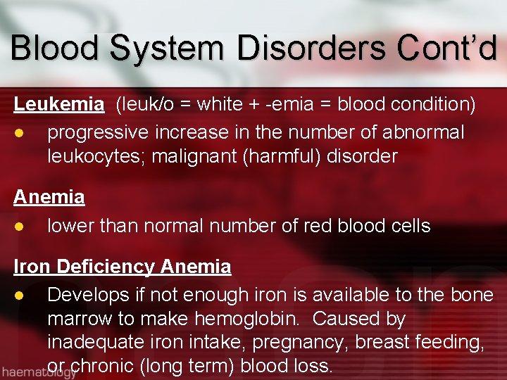 Blood System Disorders Cont'd Leukemia (leuk/o = white + -emia = blood condition) progressive