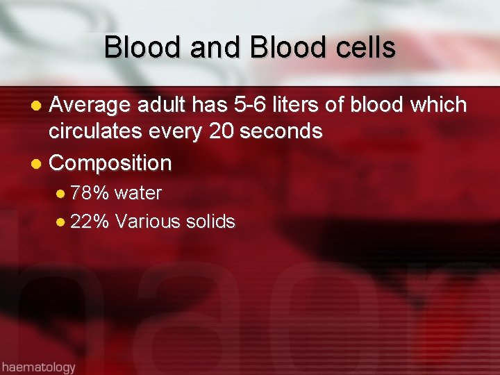 Blood and Blood cells Average adult has 5 -6 liters of blood which circulates