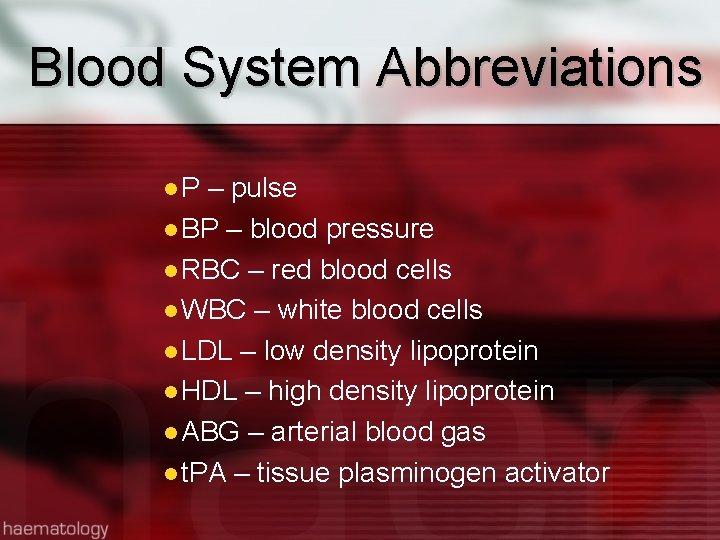 Blood System Abbreviations P – pulse BP – blood pressure RBC – red blood