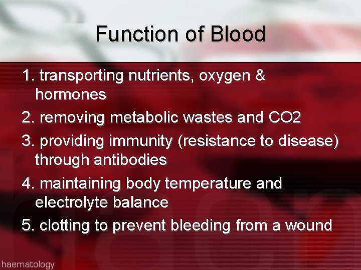 Function of Blood 1. transporting nutrients, oxygen & hormones 2. removing metabolic wastes and