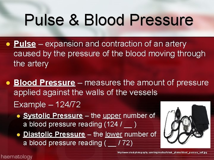 Pulse & Blood Pressure Pulse – expansion and contraction of an artery caused by