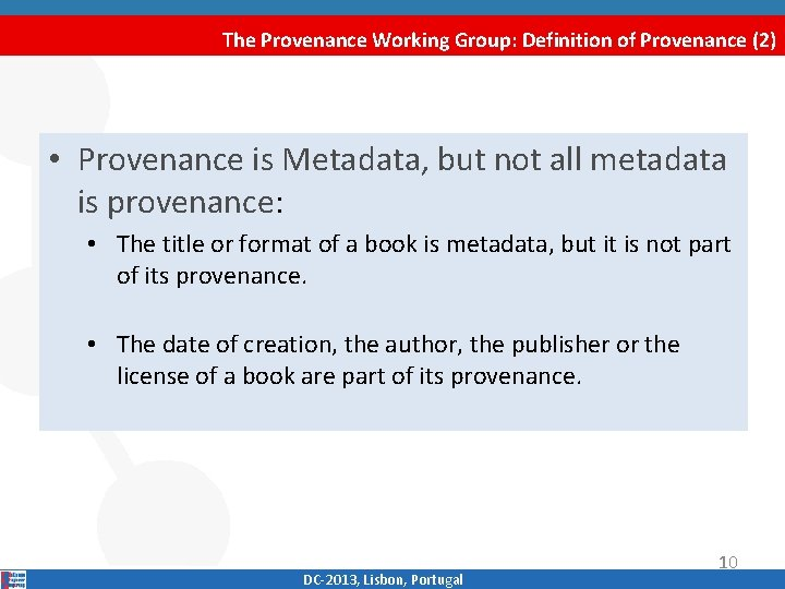 The Provenance Working Group: Definition of Provenance (2) • Provenance is Metadata, but not