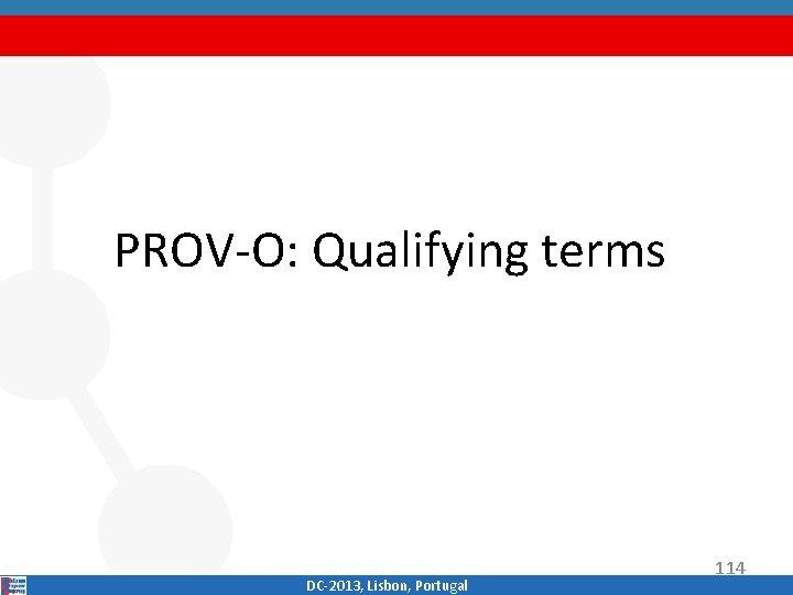 PROV‐O: Qualifying terms DC‐ 2013, Lisbon, Portugal 114