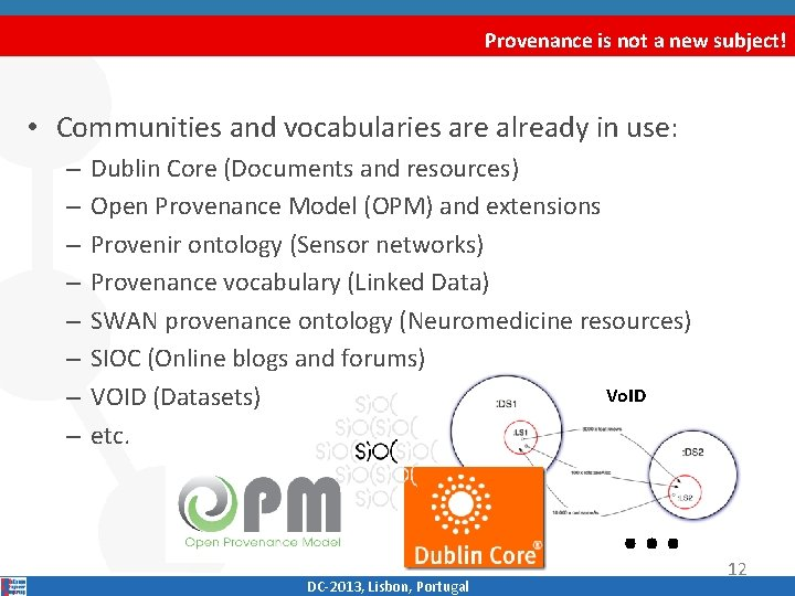 Provenance is not a new subject! • Communities and vocabularies are already in use: