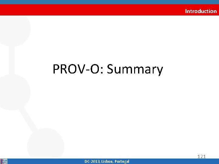 Introduction PROV‐O: Summary DC‐ 2013, Lisbon, Portugal 121